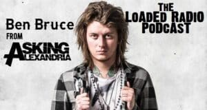 asking alexandria ben bruce interview, ASKING ALEXANDRIA Guitarist BEN BRUCE Joins Us On THE LOADED RADIO PODCAST